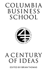 Columbia Business School: A Century of Ideas (Columbiana) Kindle Edition