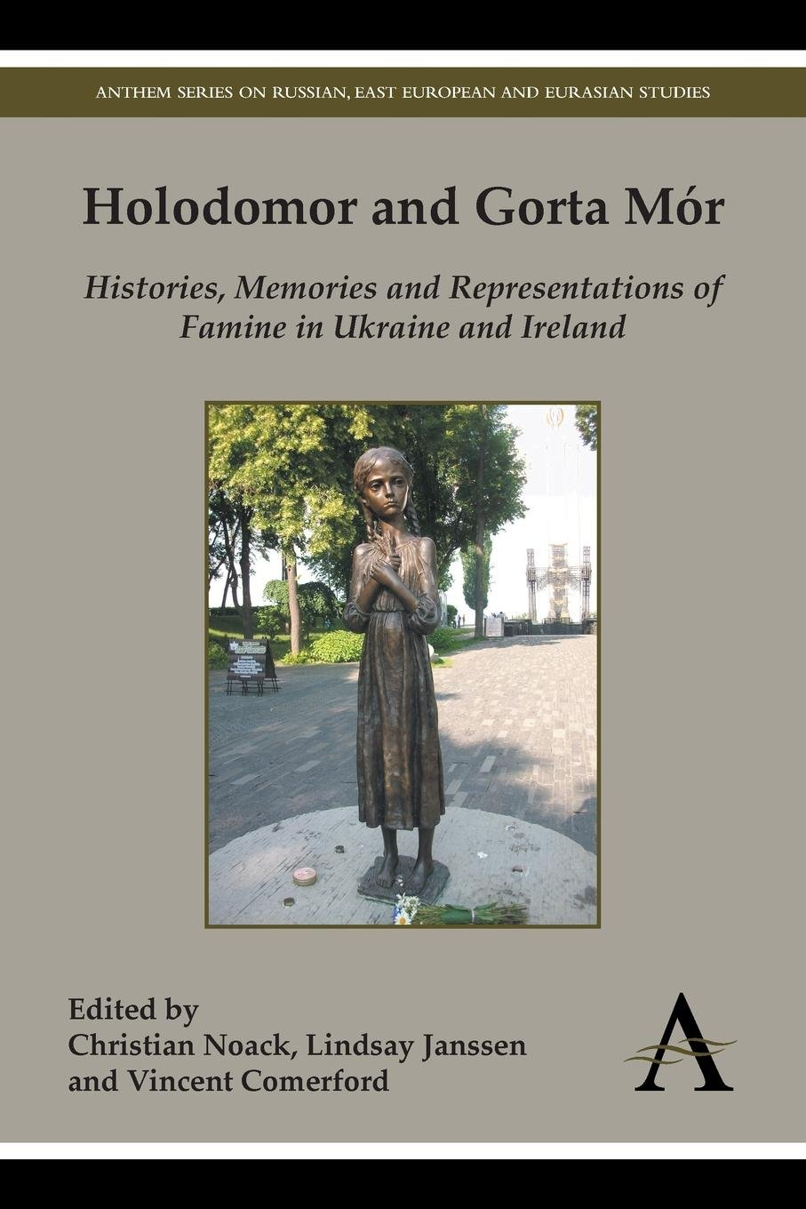 Holodomor And Gorta Mór  Histories Memories And Representations Of Famine In Ukraine And Ireland  Anthem Series On Russian East European And Eurasian Studies