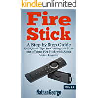 Fire Stick: A Step by Step Guide and Quick Tips for Getting the Most out of Your Fire Stick with Alexa Voice Remote