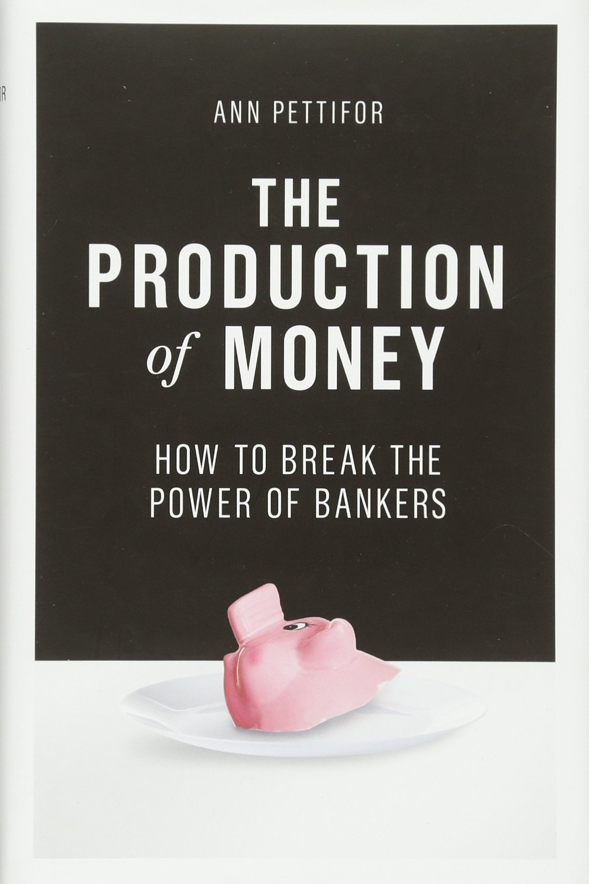 The Production Of Money: How To Break The Power Of The Banks: Amazon:  Ann Pettifor: 9781786631343: Books
