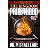 The Kingdom Priesthood: Preparing and Equipping the Remnant Priesthood for the Last Days