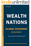 Wealth Of Nations: Global Economic Development And Prosperity, How Money And The Economy Works (English Edition)