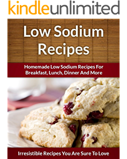The low sodium cookbook delicious simple and healthy low salt low sodium recipes decadent sodium free breakfast lunch dinner and more forumfinder Gallery