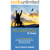 MS Chair Yoga Your Step-By-Step Guide: 25 Poses to Alleviate Tension, Tightness, and Anxiety So You Can Thrive