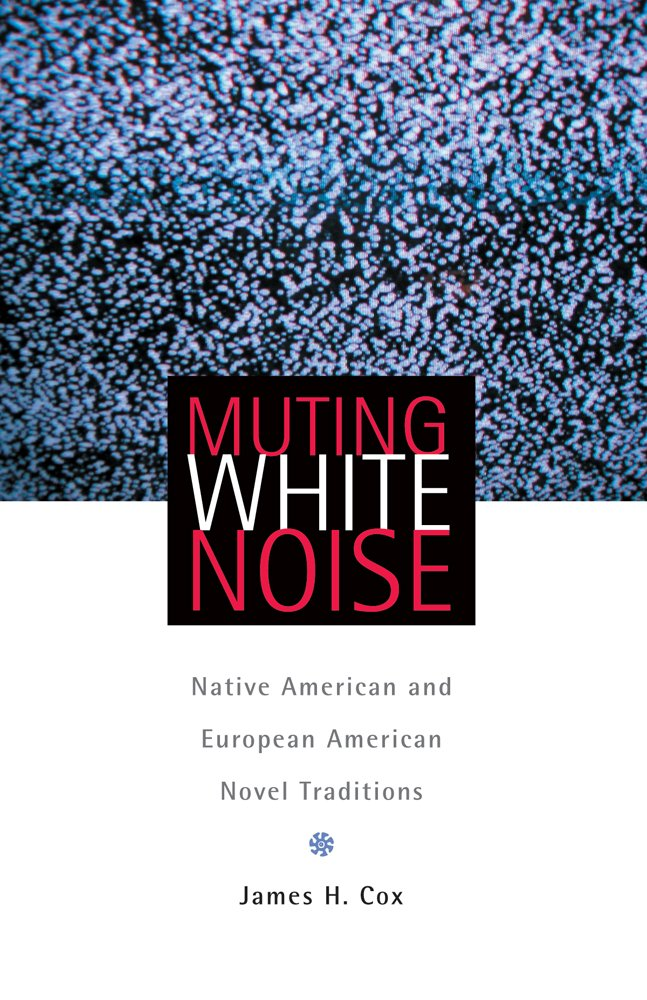 Read Online Muting White Noise: Native American and European American Novel Traditions (American Indian Literature and Critical Studies Series) pdf epub