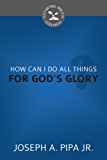 How Can I Do All Things for God's Glory? (Cultivating Biblical Godliness Series) (English Edition)
