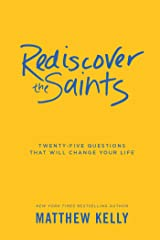 Rediscover the Saints: Twenty-Five Questions That Will Change Your Life Kindle Edition