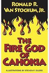 The Fire God of Cahokia Kindle Edition