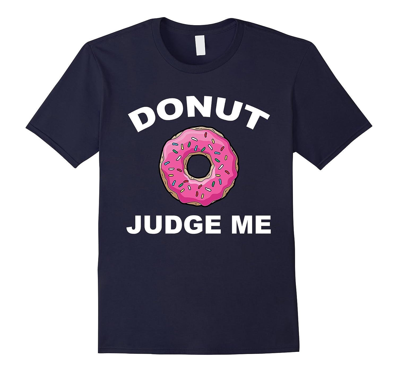DONUT JUDGE ME - Funny T-shirt-BN
