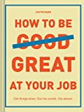 How to Be Great at Your Job: Get things done. Get the credit. Get ahead. (Graduation Gift, Corporate Survival Guide, Career Handbook)