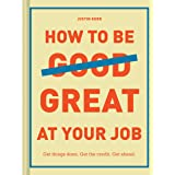 How to Be Great at Your Job: Get things done. Get the credit. Get ahead. (Graduation Gift, Corporate Survival Guide, Career H