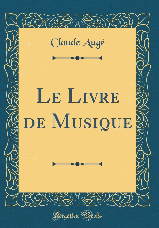 Le Livre De Musique Classic Reprint French Edition