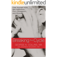 Breaking the Cycle: Free Yourself from Sex Addiction, Porn Obsession, and Shame (English Edition)