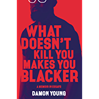 What Doesn't Kill You Makes You Blacker: A Memoir in Essays (English Edition)