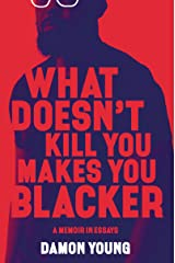 What Doesn't Kill You Makes You Blacker: A Memoir in Essays Hardcover