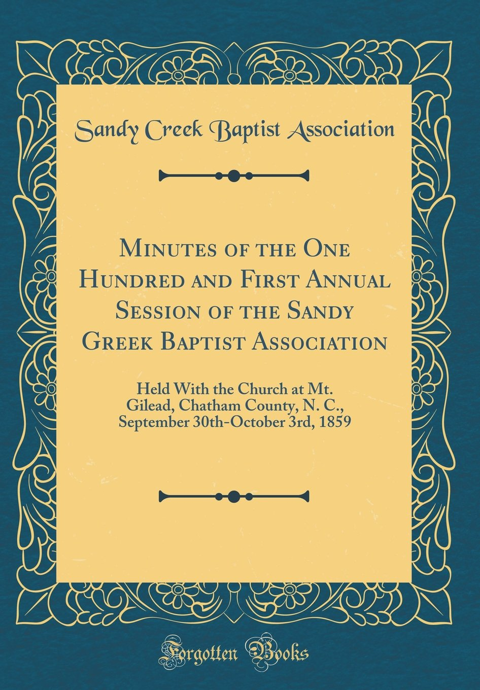 Read Online Minutes of the One Hundred and First Annual Session of the Sandy Greek Baptist Association: Held with the Church at Mt. Gilead, Chatham County, N. C., ... 30th-October 3rd, 1859 (Classic Reprint) pdf epub