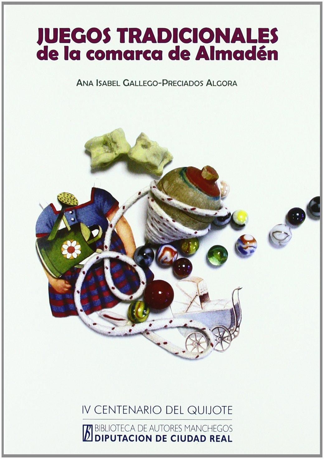 Juegos Tradicionales De La Comarca De Almaden A Noranzas Y Recuerdos Biblioteca De Autores Manchegos Spanish Edition Ana Isabel Gallego Preciados 9788477892199 Books