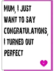 AK Giftshop Mother's Day/Birthday - Funny, Cheeky, Joke Card - Mum, I Just Want To Say Congratulations, I turned Out Perfect