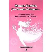Maman j'arrive, j'ai besoin d'Amour... Un Amour d'Âme à Âme pour un équilibre parents-enfants !