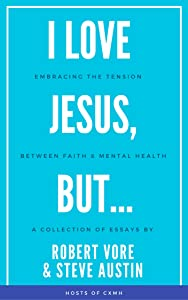 I Love Jesus, But...: Embracing the Tension between Faith and Mental Health