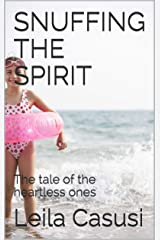 SNUFFING THE SPIRIT: The tale of the heartless ones (SCRIBU Book 16) Kindle Edition