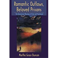 Romantic Outlaws, Beloved Prisons: The Unconscious Meanings of Crime and Punishment