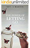 Power of Letting Go: Break free from the past and future and learn to let God take control