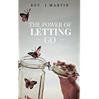 Power of Letting Go: Break free from the past and future and learn to let God take control (English Edition)