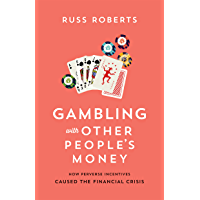 Gambling with Other People's Money: How Perverse Incentives Caused the Financial Crisis