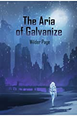 The Aria of Galvanize: A Post Apocalyptic Thriller Kindle Edition