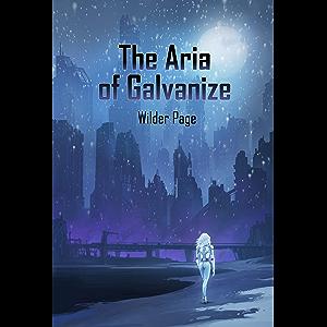 The Aria of Galvanize: A Post Apocalyptic Thriller