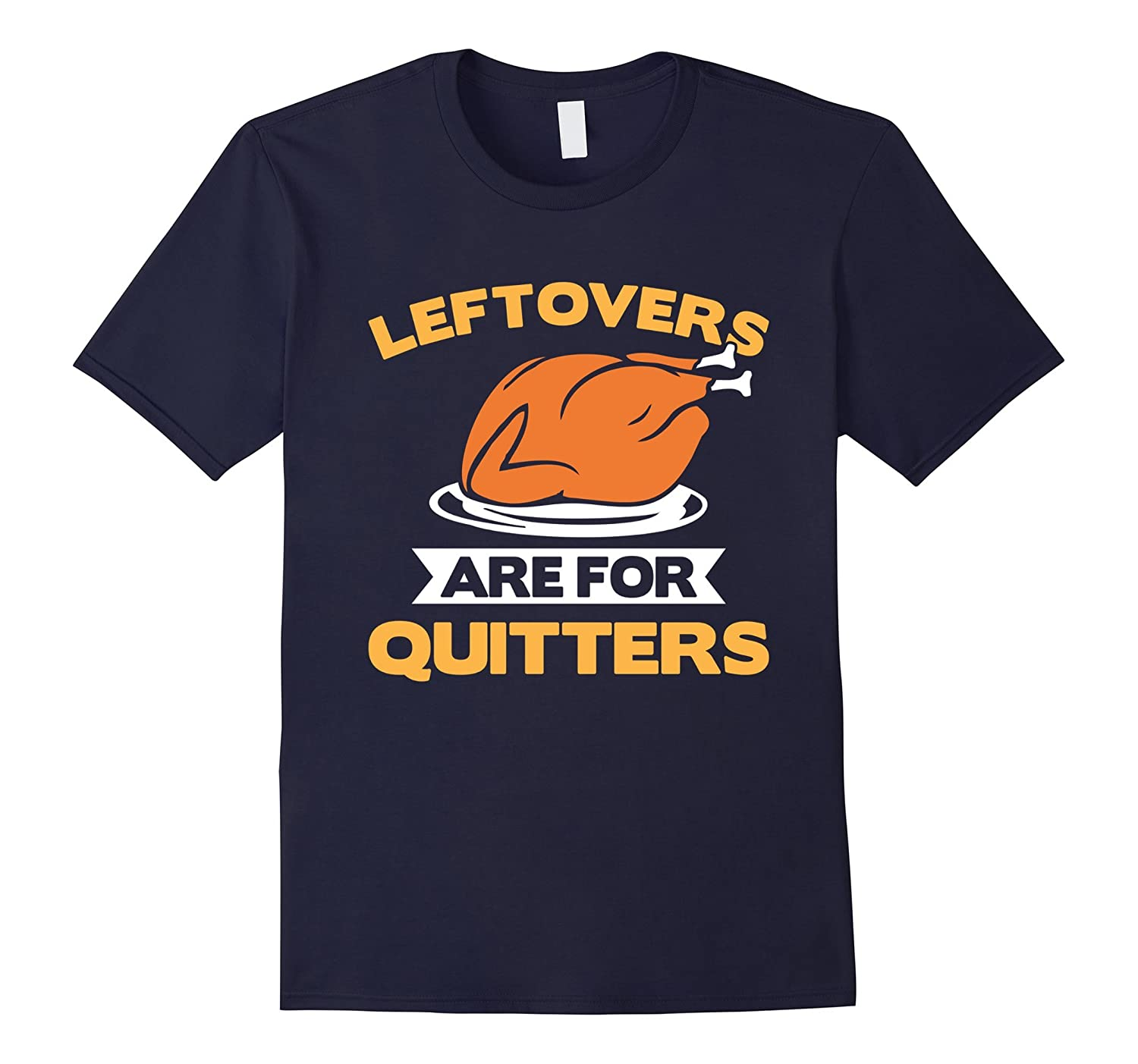 Leftovers Are For Quitters Funny Thanksgiving T Shirt Gift-ANZ