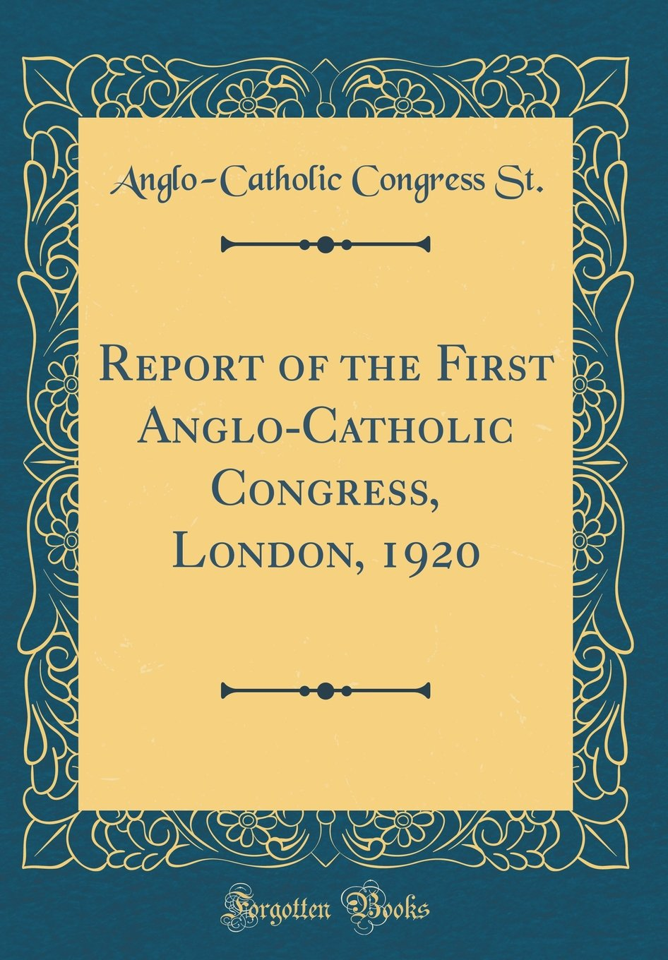 Report of the First Anglo-Catholic Congress, London, 1920 (Classic Reprint) ebook
