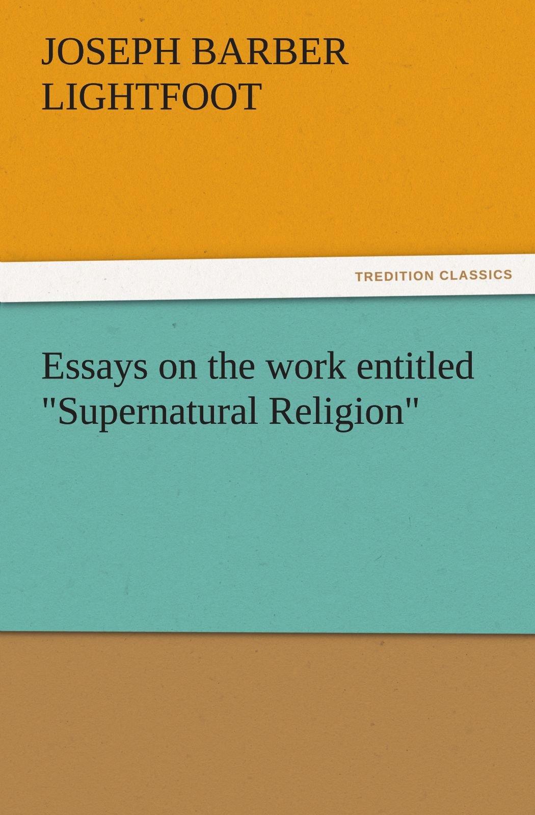 "Essays on the work entitled ""Supernatural Religion"" (TREDITION CLASSICS) pdf epub"