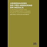 Abordagens do pós-moderno em música: a incredulidade nas metanarrativas e o saber musical contemporâneo