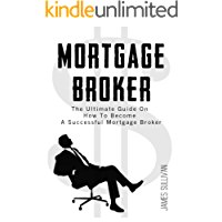 Mortgage Broker: The Ultimate Guide On How To Become A Successful Mortgage Broker