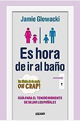 Es hora de ir al baño: Guía para el temido momento de dejar los pañales (En familia) (Spanish Edition) Kindle Edition