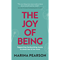 The Joy of Being: Supporting hardworking mums to stress less & live more (English Edition)