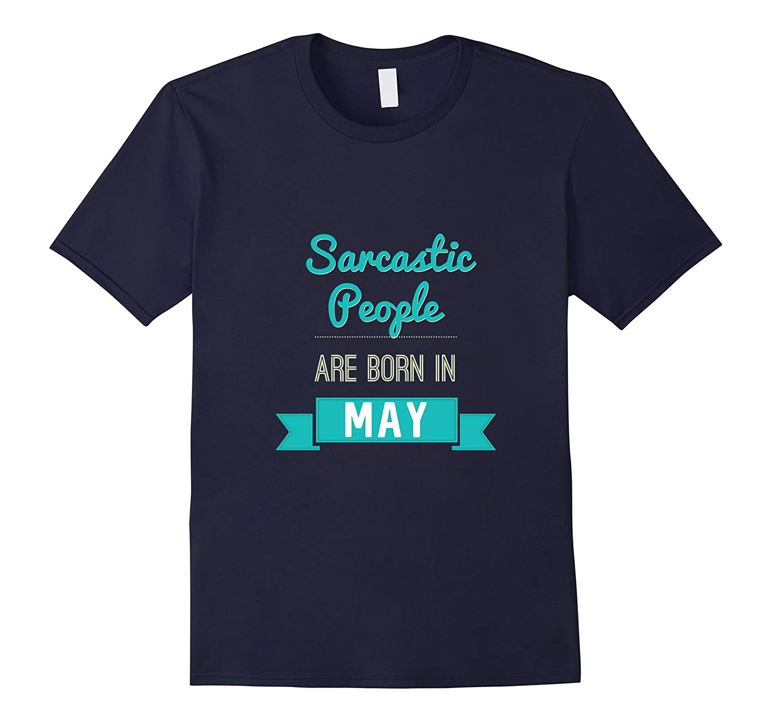 Sarcastic People Are Born In May - Funny Humorous T-Shirt-TD