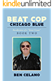 Beat Cop Chicago Blue: Recollections of a Street Grunt Book Two (Beat Cop Chicago Blue: Recollections of a Street Grunt 2)