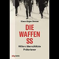 Die Waffen-SS: Hitlers überschätzte Prätorianer