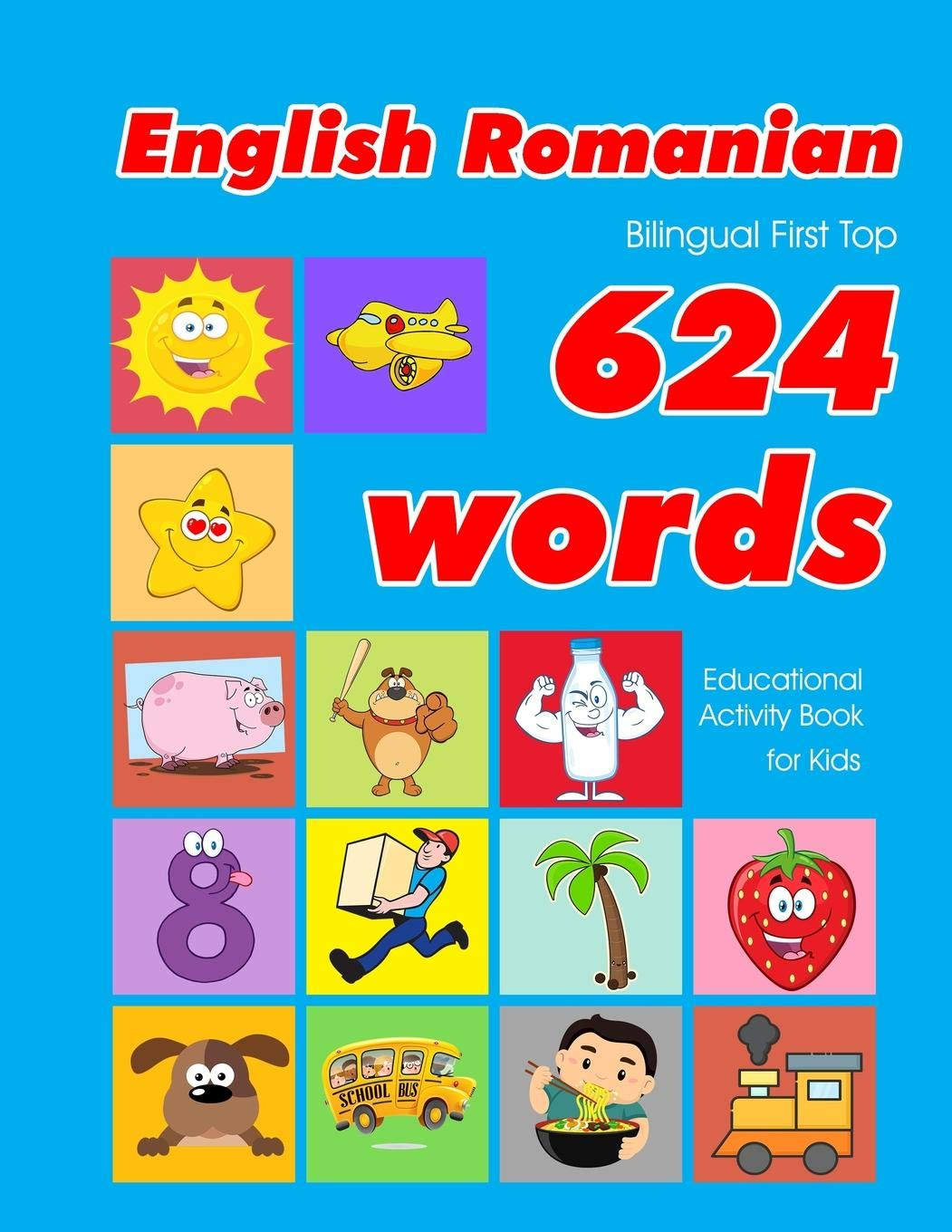 English – Romanian Bilingual First Top 624 Words Educational Activity Book for Kids: Easy vocabulary learning flashcards best for infants babies … (624 Basic First Words for Children)