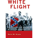 White Flight: Atlanta and the Making of Modern Conservatism (Politics and Society in Modern America, 89)