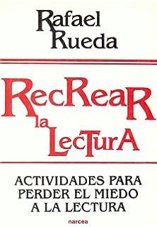 Recrear La Lectura: Actividades para Perder El Miedo A La Lectura (Spanish Edition)