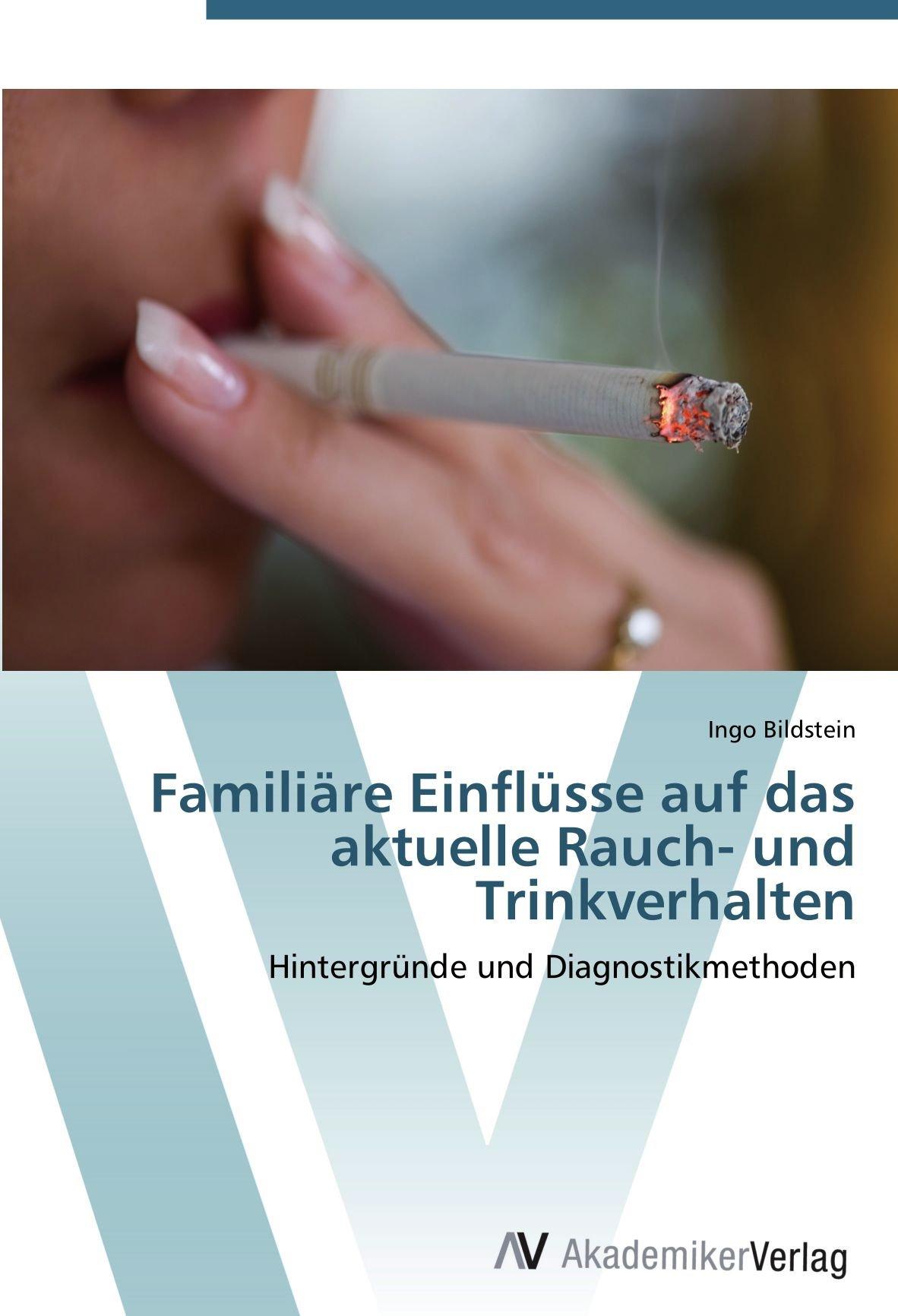 Read Online Familiäre Einflüsse auf das aktuelle Rauch- und Trinkverhalten: Hintergründe und Diagnostikmethoden (German Edition) PDF