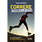 Correre cambia la vita: Giro del mondo in dieci tappe per chi corre e cammina, dal Jesus Trail alla Valle della Morte