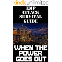 EMP Attack Survival Guide: When The Power Goes Out: The Ultimate Beginner's Guide On What To Do When The Power Grid Goes Down From An EMP Attack