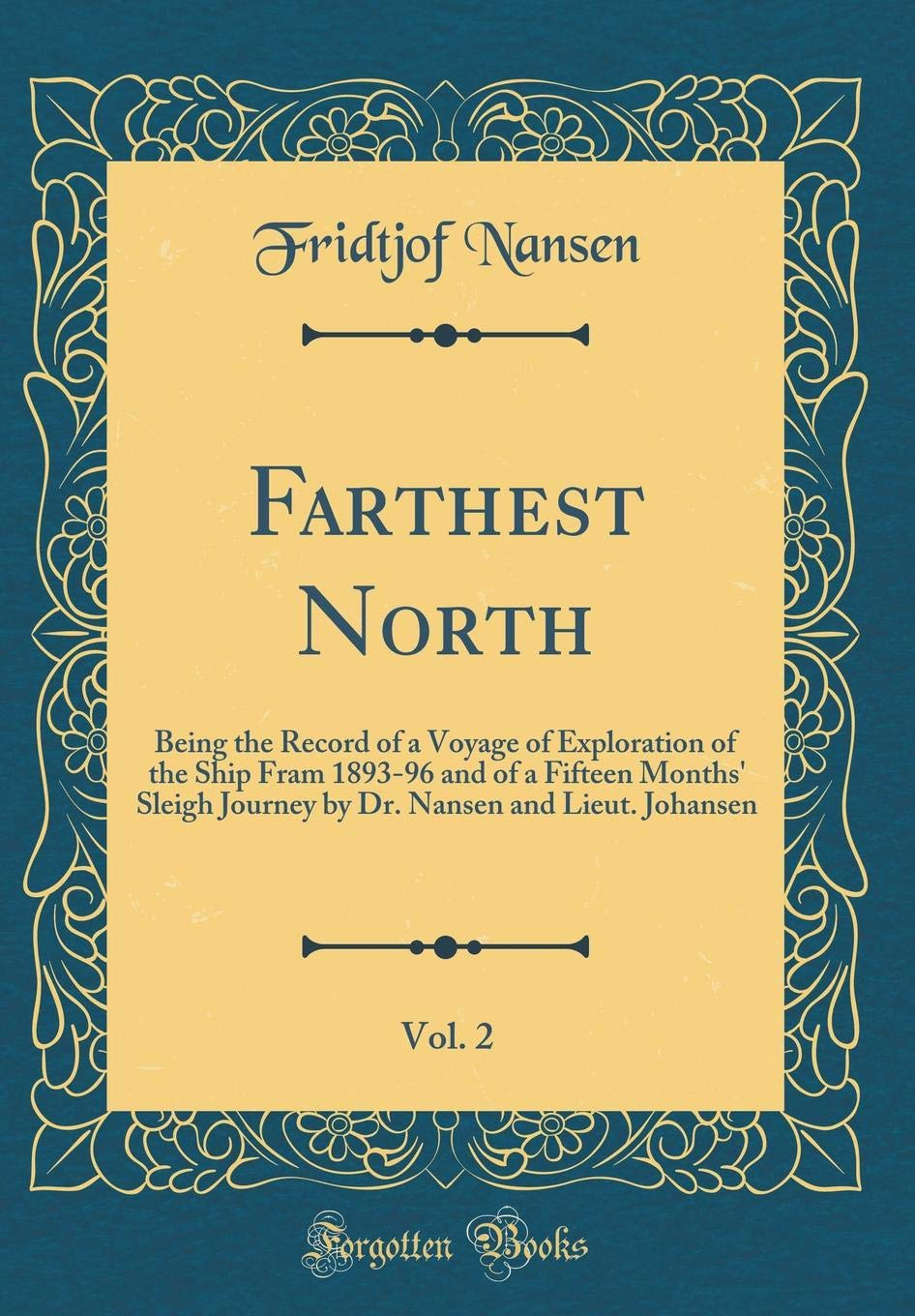 Download Farthest North, Vol. 2: Being the Record of a Voyage of Exploration of the Ship Fram 1893-96 and of a Fifteen Months' Sleigh Journey by Dr. Nansen and Lieut. Johansen (Classic Reprint) pdf
