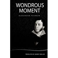 Wondrous Moment: Selected Poetry of Alexander Pushkin (English Edition)