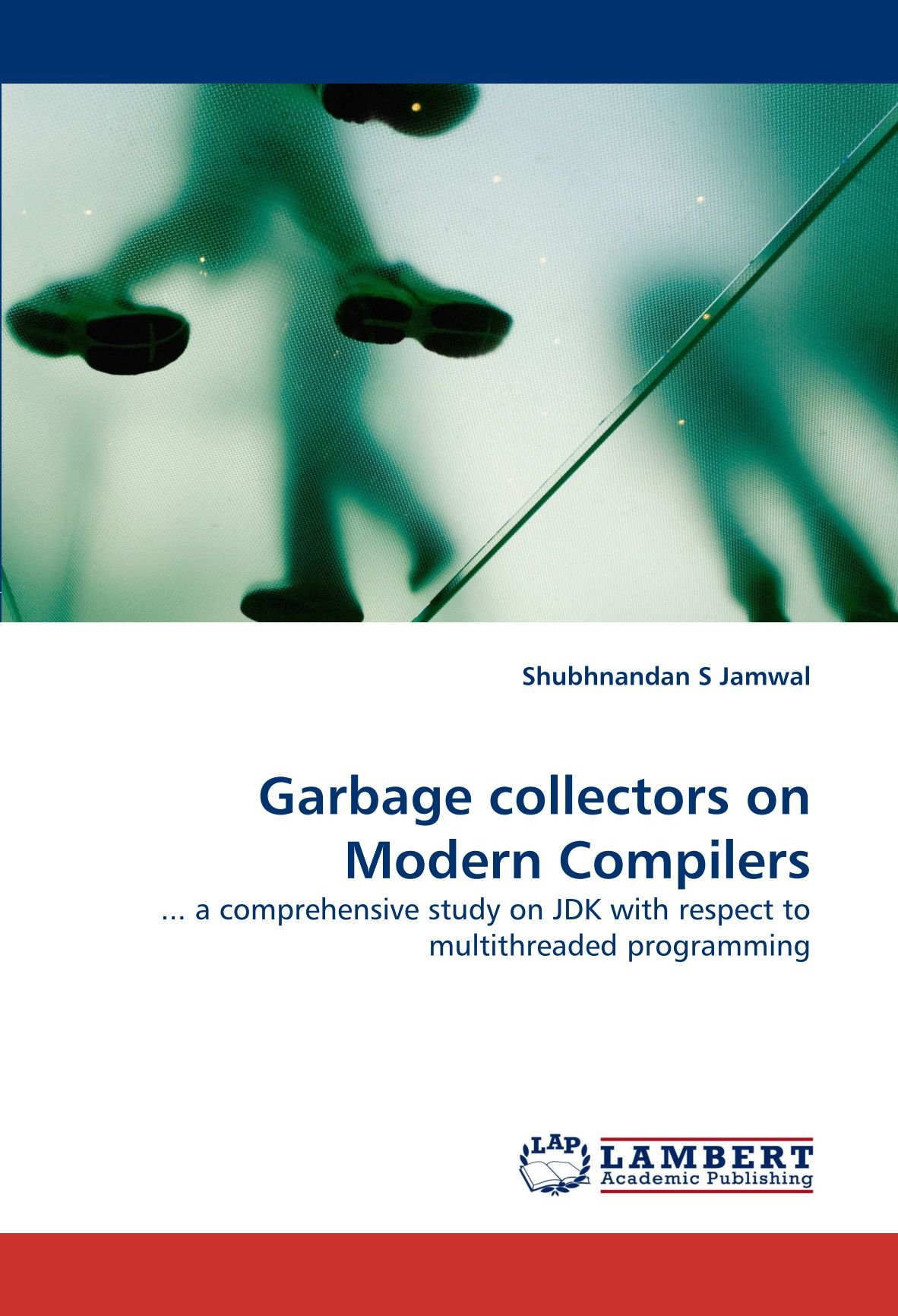 Download Garbage collectors on Modern Compilers: ... a comprehensive study on JDK with respect to multithreaded programming ebook